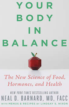 Your Body in Balance: The New Science of Food, Hormones, and Health, Neal D Barnard