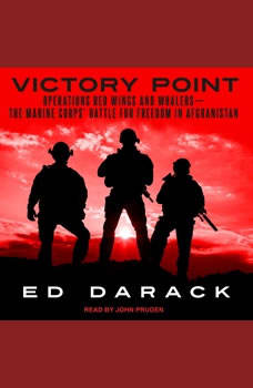 Victory Point: Operations Red Wings and Whalers — the Marine Corps' Battle for Freedom in Afghanistan, Ed Darack