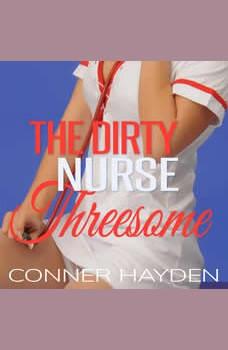 The Dirty Nurse Threesome, Conner Hayden