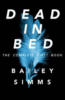 Dead in Bed by Bailey Simms: The Complete First Book, Adrian Birch