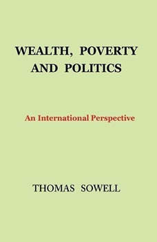Wealth, Poverty, and Politics: An International Perspective, Thomas Sowell