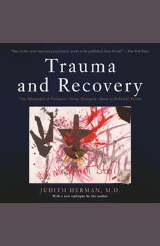 Trauma and Recovery: The Aftermath of Violence--From Domestic Abuse to Political Terror, Judith L. Herman