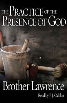 The Practice of the Presence of God: Being Conversations and Letters of Nicholas Herman of Lorraine, Brother Lawrence