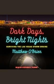 Dark Days, Bright Nights: Surviving the Las Vegas Storm Drains, Matthew O'Brien