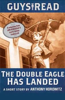 Guys Read: The Double Eagle Has Landed, Anthony Horowitz