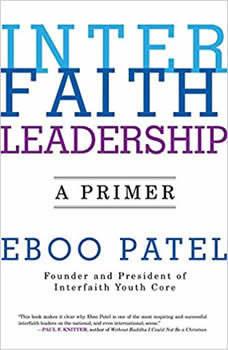 Interfaith Leadership: A Primer, Eboo Patel