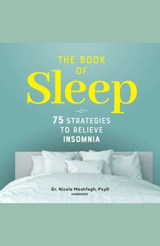 The Book of Sleep: 75 Strategies to Relieve Insomnia, Nicole Moshfegh