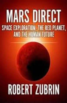 Mars Direct: Space Exploration, the Red Planet, and the Human Future, Robert Zubrin