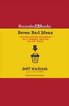 Seven Bad Ideas: How Mainstream Economics Have Damaged America and the World, Jeff Madrick