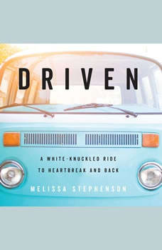 Driven: A White-Knuckled Ride to Heartbreak and Back; A Memoir A White-Knuckled Ride to Heartbreak and Back; A Memoir, Melissa Stephenson