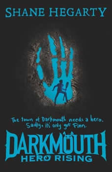 Darkmouth #4: Hero Rising, Shane Hegarty