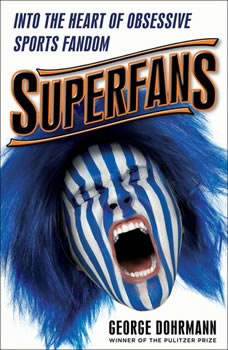 Superfans: Into the Heart of Obsessive Sports Fandom, George Dohrmann
