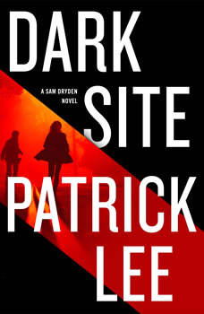 Dark Site: A Sam Dryden Novel, Patrick Lee