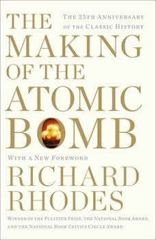 Making of the Atomic Bomb: 25th Anniversary Edition, Richard Rhodes