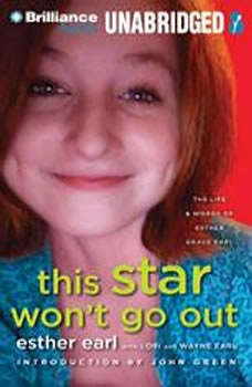 This Star Won't Go Out: The Life and Words of Esther Grace Earl, Esther Earl