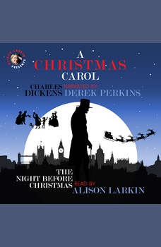 A Christmas Carol and The Night Before Christmas, Charles Dickens and Clement Clarke Moore with additional commentary by Alison Larkin