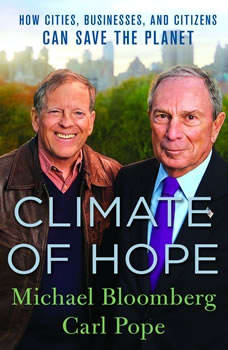 Climate of Hope: How Cities, Businesses, and Citizens Can Save the Planet How Cities, Businesses, and Citizens Can Save the Planet, Michael Bloomberg