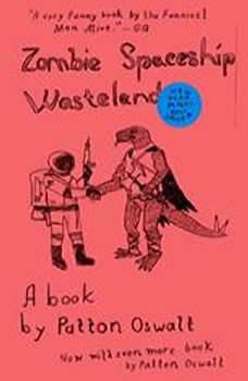 Zombie Spaceship Wasteland: A Book by Patton Oswalt, Patton Oswalt