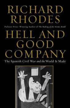 Hell and Good Company: The Spanish Civil War and the World it Made, Richard Rhodes