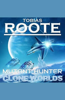The Mutant Hunter: Clone Worlds, Tobias Roote