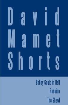 David Mamet Shorts: Bobby Gould in Hell; Reunion; The Shawl, David Mamet