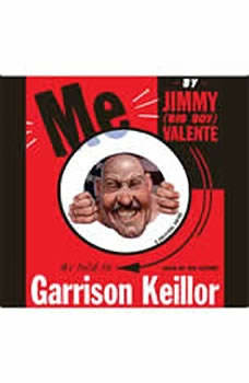 Me: By Jimmy (Big Boy) Valente As Told to Garrison Keillor By Jimmy (Big Boy) Valente As Told to Garrison Keillor, Garrison Keillor