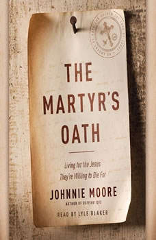 The Martyr's Oath: Living for the Jesus They're Willing to Die For, Johnnie Moore