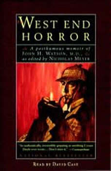The West End Horror: A Posthumous Memoir of John H. Watson, M.D., Nicholas Meyer
