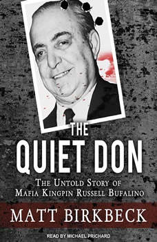The Quiet Don: The Untold Story of Mafia Kingpin Russell Bufalino, Matt Birkbeck