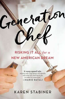 Generation Chef: Risking It All for a New American Dream, Karen Stabiner