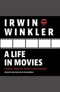 A Life in Movies: Stories from 50 years in Hollywood, Irwin Winkler