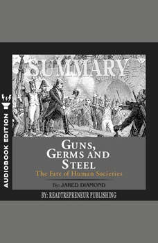 Summary of Guns, Germs, and Steel: The Fates of Human Societies by Jared Diamond, Readtrepreneur Publishing