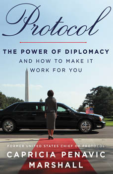 Protocol: The Power of Diplomacy and How to Make It Work for You, Capricia Penavic Marshall