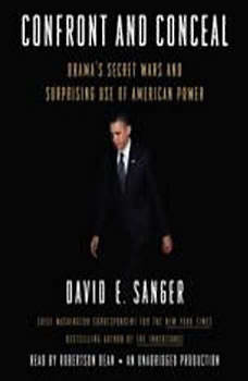 Confront and Conceal: Obama's Secret Wars and Surprising Use of American Power, David E. Sanger