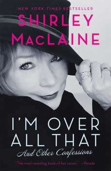 I'm Over All That: And Other Confessions, Shirley MacLaine