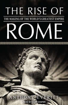 The Rise of Rome: The Making of the World's Greatest Empire The Making of the World's Greatest Empire, Anthony Everitt