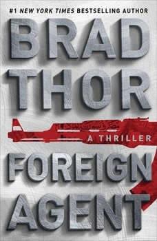 Foreign Agent: A Thriller A Thriller, Brad Thor