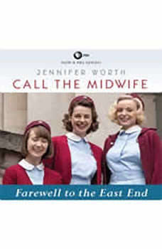 Call the Midwife: Farewell to the East End, Jennifer Worth