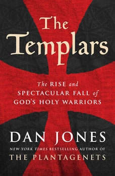 The Templars: The Rise and Spectacular Fall of God's Holy Warriors, Dan Jones
