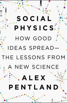 Social Physics: How Good Ideas Spread-The Lessons from a New Science, Alex Pentland