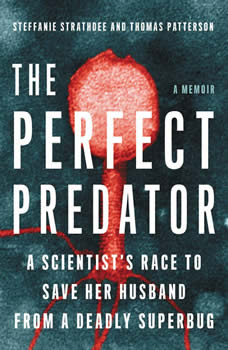 The Perfect Predator: A Scientist's Race to Save Her Husband from a Deadly Superbug: A Memoir, Steffanie Strathdee