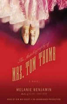 The Autobiography of Mrs. Tom Thumb, Melanie Benjamin