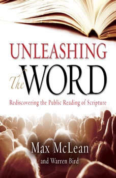 Unleashing the Word: Rediscovering the Public Reading of Scripture, Max McLean