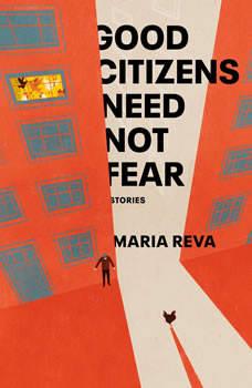 Good Citizens Need Not Fear: Stories, Maria Reva