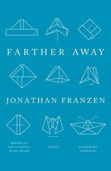 Farther Away: Essays Essays, Jonathan Franzen