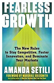 Fearless Growth: The New Rules to Stay Competitive, Foster Innovation, and Dominate Your Markets, Amanda Setili
