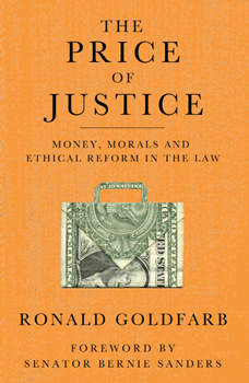 Price of Justice, The: Money, Morals and Ethical Reform in the Law, Ronald Goldfarb/Senator Bernie Sanders