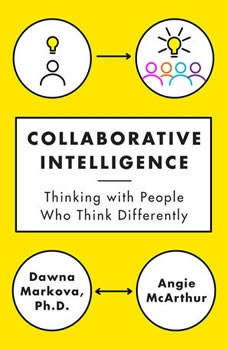 Collaborative Intelligence: Thinking with People Who Think Differently, Dawna Markova