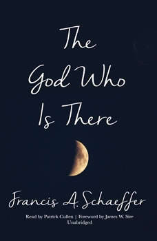The God Who Is There, 30th Anniversary Edition, Francis A. Schaeffer