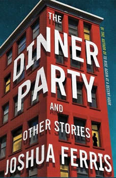 The Dinner Party: Stories Stories, Joshua Ferris
